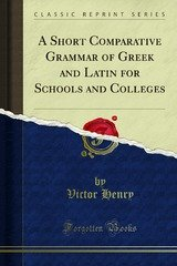 a short comparative grammar of greek and latin for schools and colleges