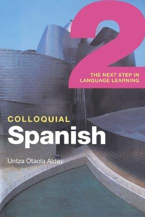 colloquial spanish 2 - the next step in language learning