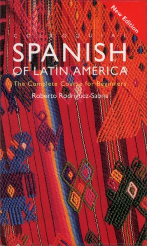 colloquial spanish of latin america the complete course for beginners