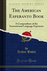 the american esperanto book a compendium of the international language esperanto