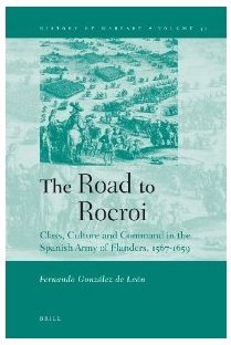 the road to rocroi class culture and command in the spanish army of flanders 15671659
