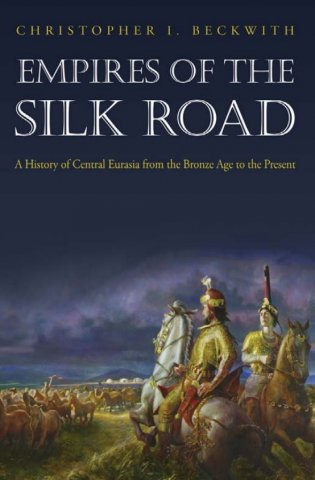 empires of the silk road a history of central eurasia from the bronze age to the present