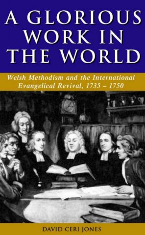 glorious work in the world welsh methodism and the international evangelical revival 1735-1750