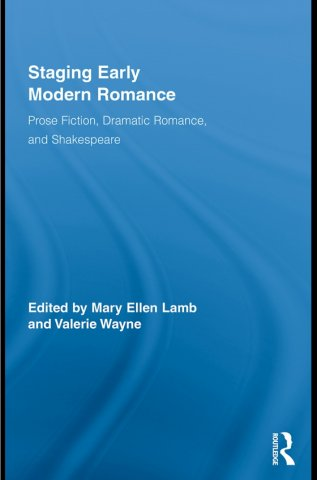 staging early modern romance prose fiction dramatic romance and shakespeare routledge studies in renaissance literature culture
