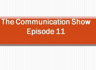 the communication show - episode 11