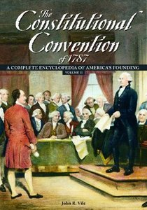 the constitutional convention of 1787 a comprehensive encyclopedia of americas founding