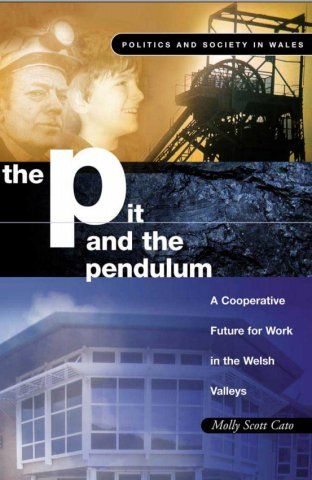 the pit and the pendulum a cooperative future for work in the welsh valleys politics and society in wales series