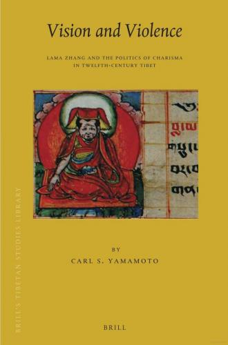 vision and violence lama zhang and the politics of charisma in twelfth-century tibet